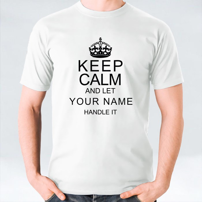 Keep Calm and Let Your Name Handle It T-Shirts