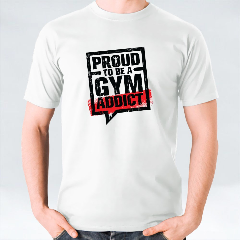 Proud to Be a Gym Addict T-Shirts