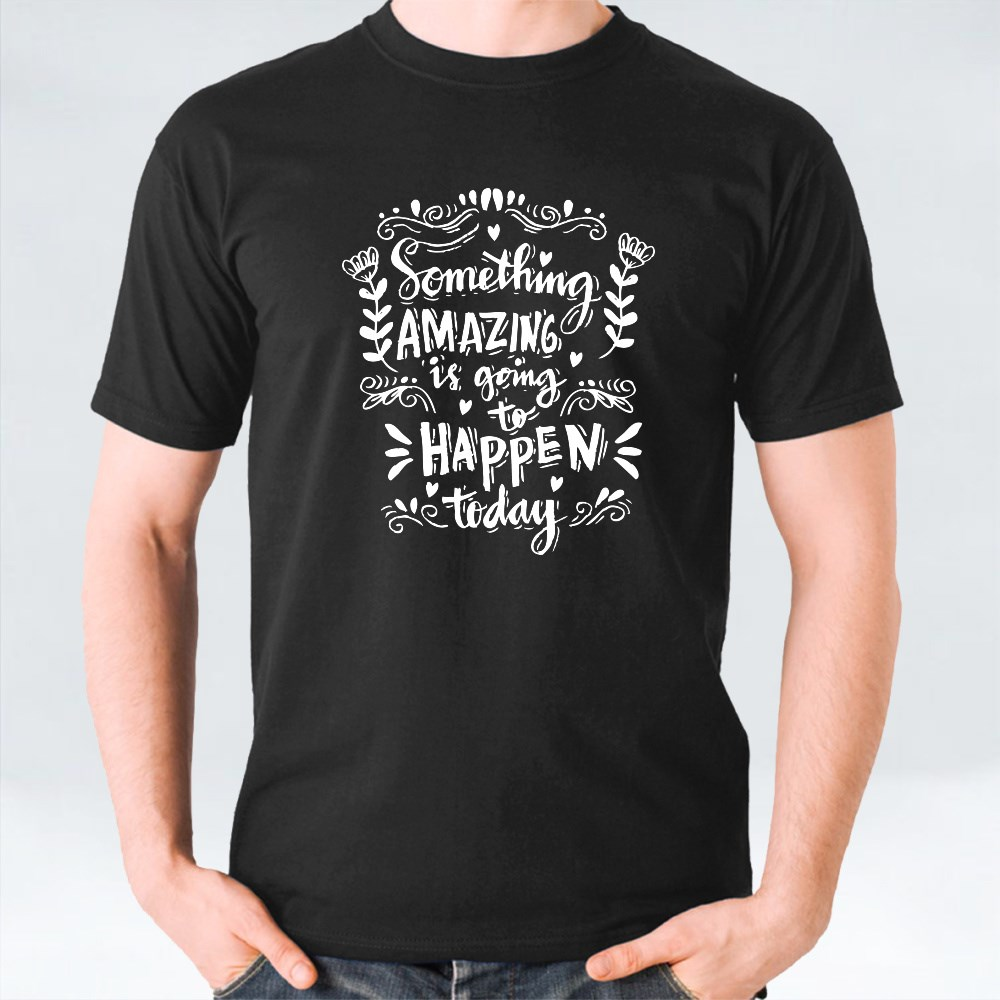 Something Amazing Is Going to Happen Today T-Shirts