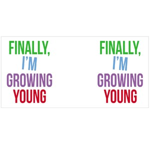 Finally, I'm Growing Young