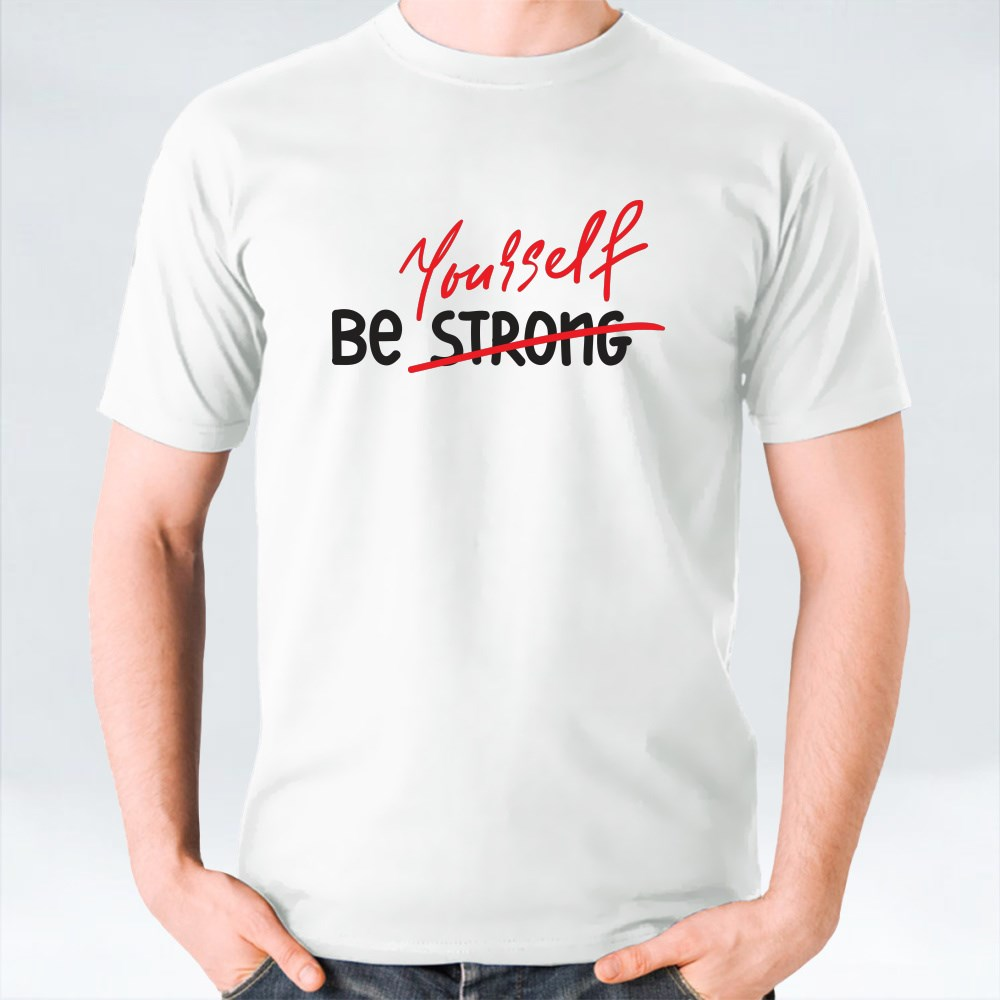 Be Strong Yourself T-Shirts
