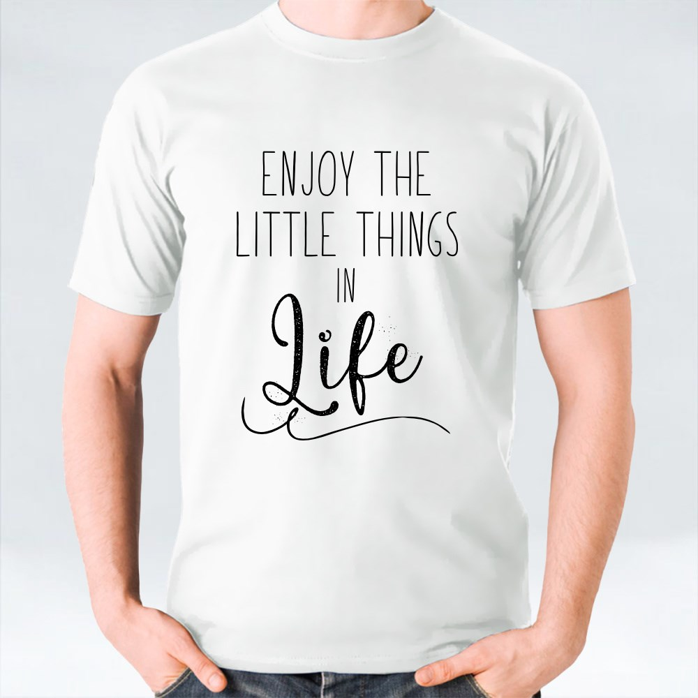 Enjoy the Little Things in Life T-Shirts
