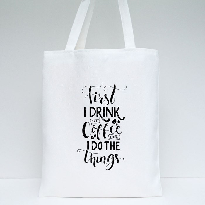 First I Drink the Coffee Then I Do the Things Tote Bags