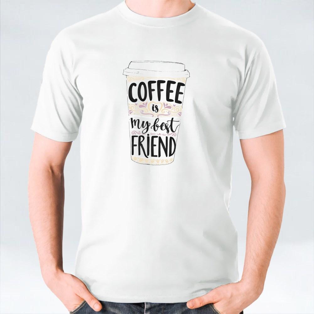 Coffee Is My Best Friend T-Shirts