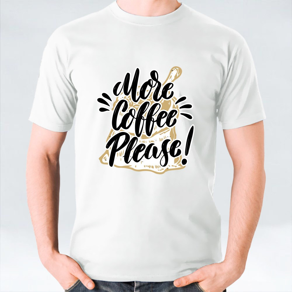 More Coffee Please! T-Shirts