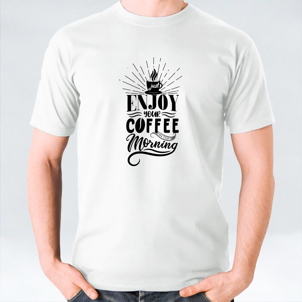 Enjoy Your Coffee in the Morning T-Shirts