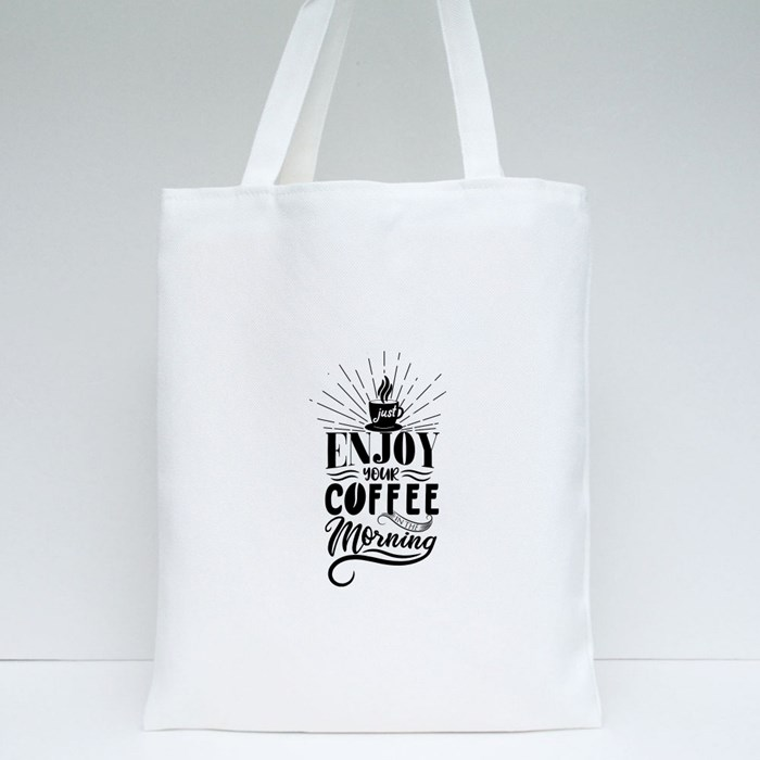 Enjoy Your Coffee in the Morning Tote Bags
