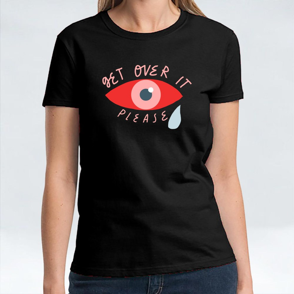 Get Over It Please, Crying Red Eye T-Shirts