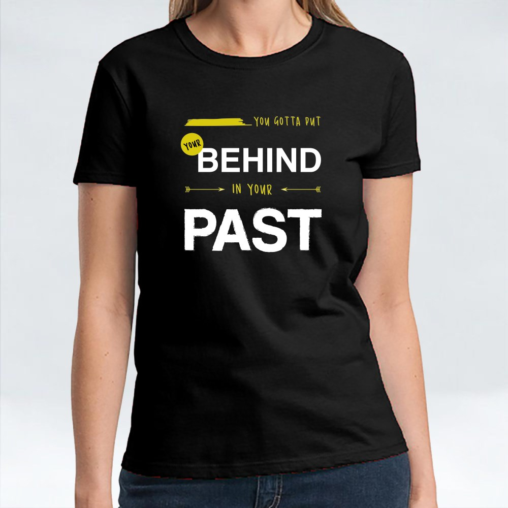 Put Behind in Past (Black) T-Shirts