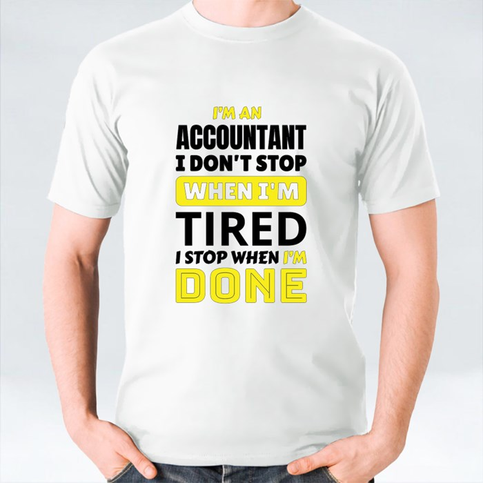 I 'M a Accountant I Don't Stop When I'm Tired T-Shirts