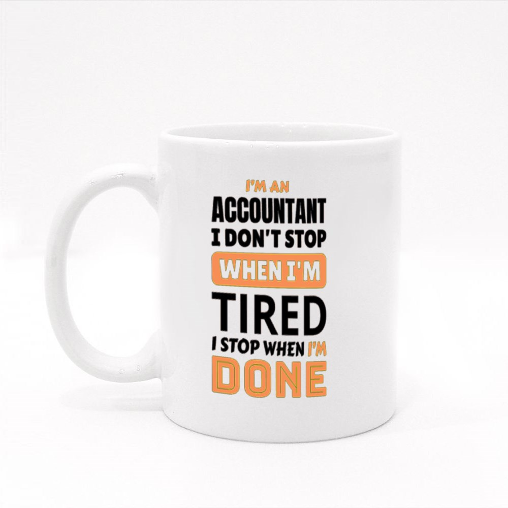 I 'M a Accountant I Don't Stop When I'm Tired Colour Mugs