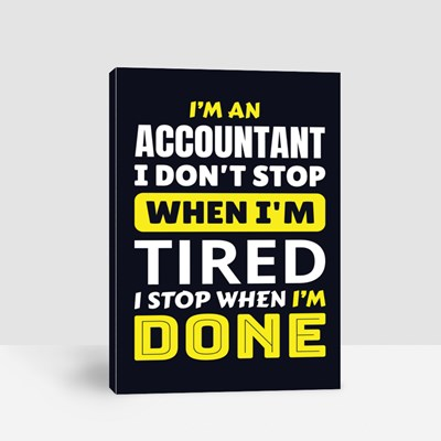 I 'M a Accountant I Don't Stop When I'm Tired Canvas (Portrait)