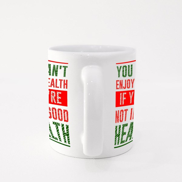 You Can't Enjoy Wealth If You're Not in Good Health Colour Mugs