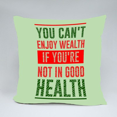 You Can't Enjoy Wealth If You're Not in Good Health Throw Pillows