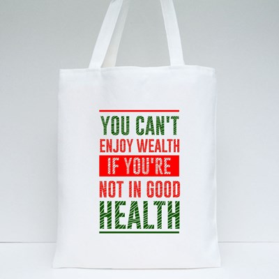 You Can't Enjoy Wealth If You're Not in Good Health Tote Bags