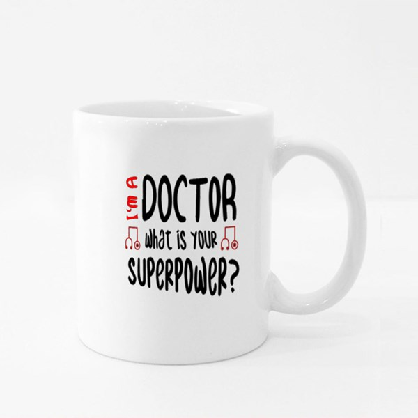 I Am a Doctor What's Your Super Power Colour Mugs