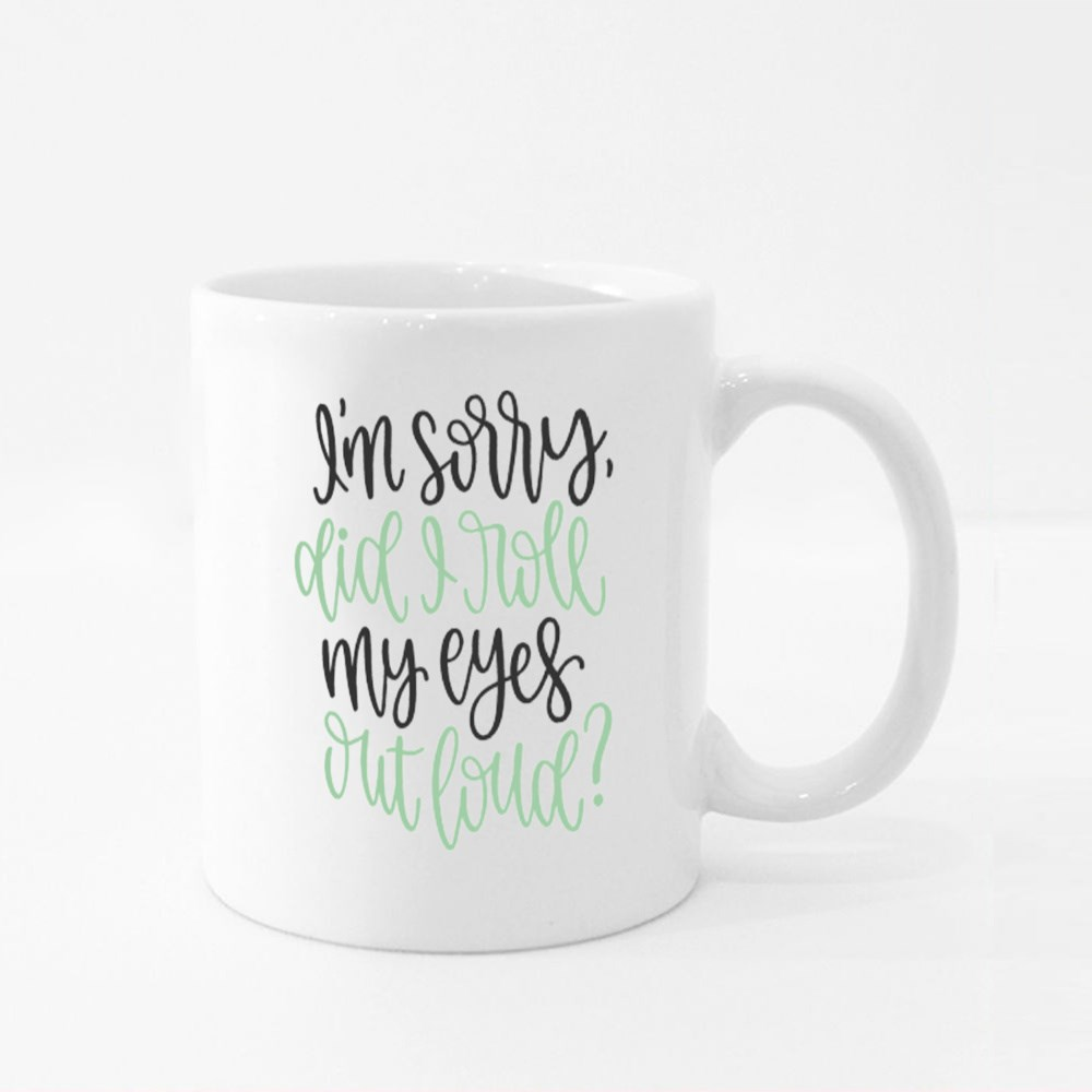 I'm Sorry, Did I Roll My Eyes Out Loud? Colour Mugs
