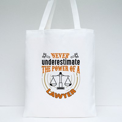 Never Underestimate the Power of a Lawyer Tote Bags