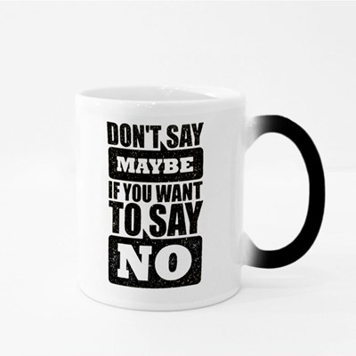 Don't Say Maybe If You Want to Say No Magic Mugs
