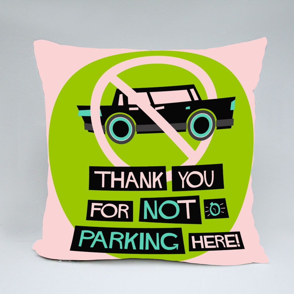 Thank You for Not Parking Here! Throw Pillows