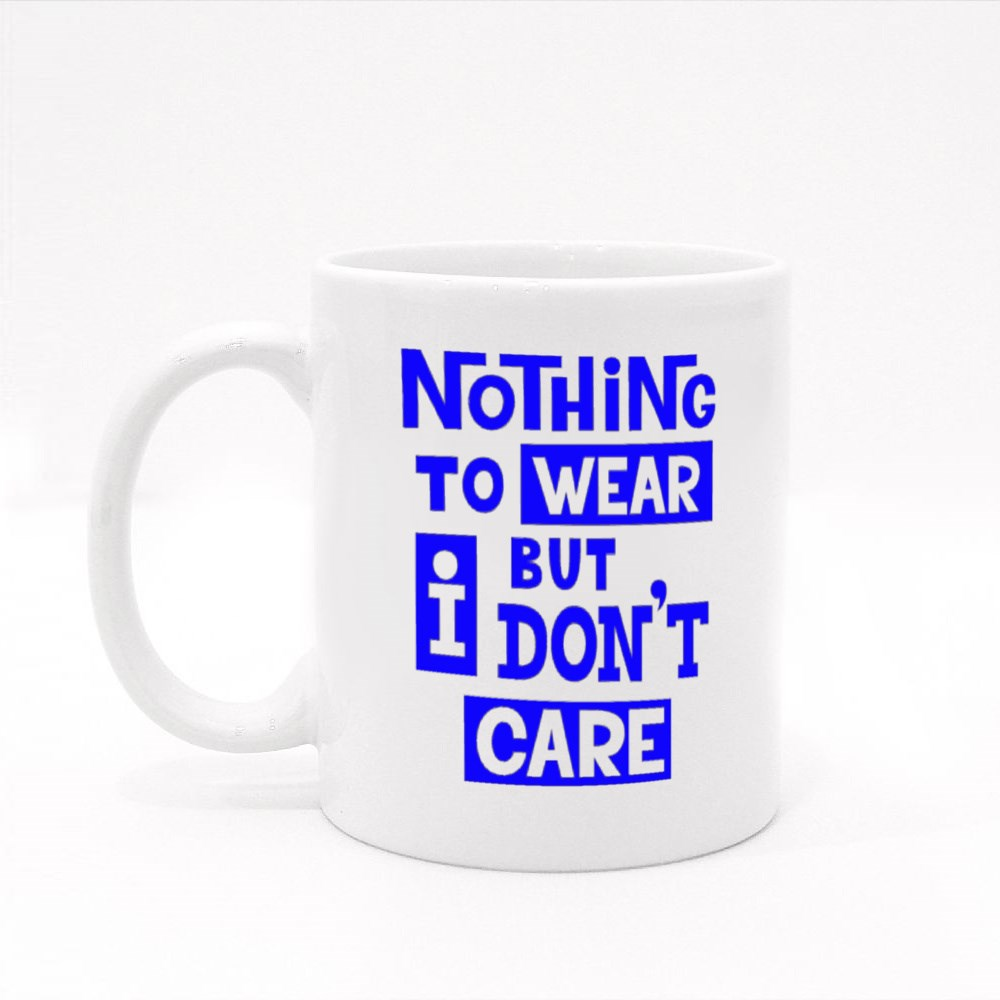 Nothing to Wear but I Don't Care Colour Mugs