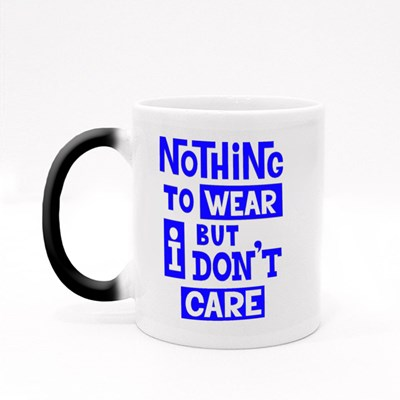 Nothing to Wear but I Don't Care Magic Mugs