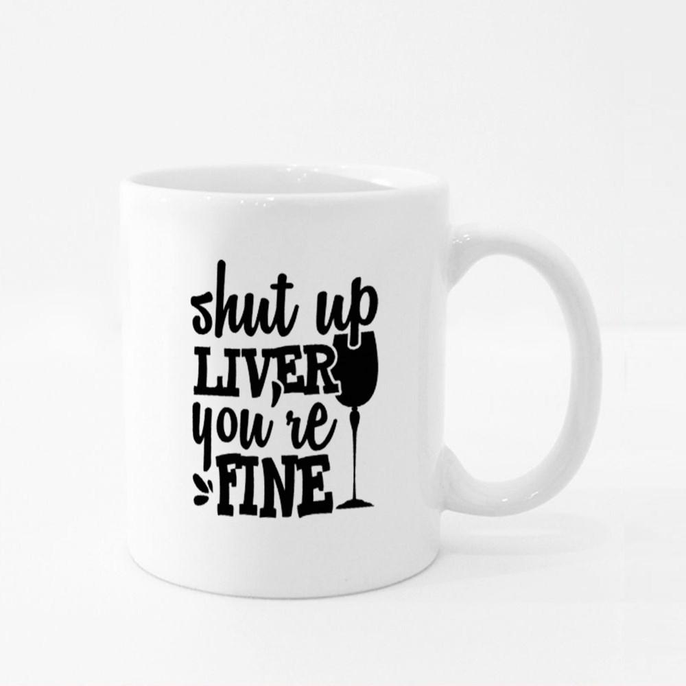 Shut up Liver, You're Fine Colour Mugs