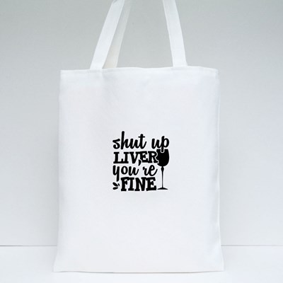 Shut up Liver, You're Fine Tote Bags