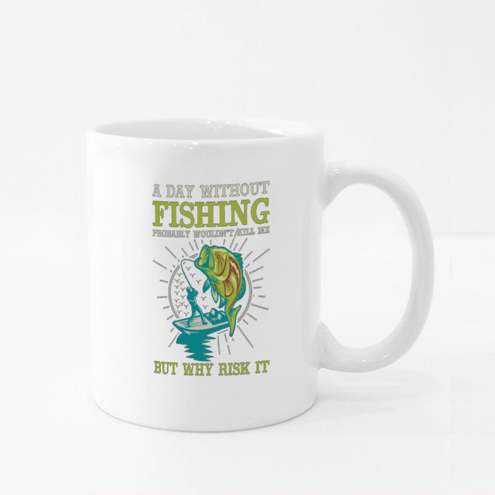 A Day Without Fishing Probably Wouldn't Kill Me but Why Risk It Colour Mugs