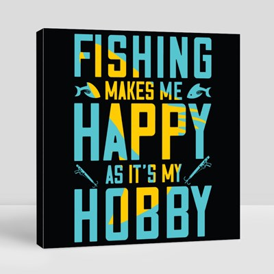 Fishing Makes Me Happy as It's My Hobby Canvas (Square)