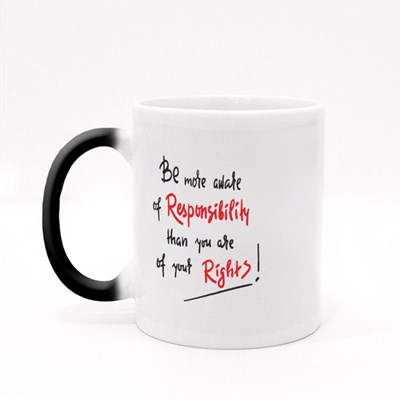 Be More Aware of Responsibility Than You Are of Your Rights Magic Mugs