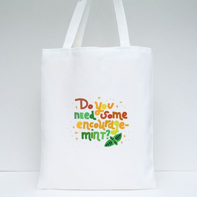 Do You Need Some Encourage-Mint Tote Bags