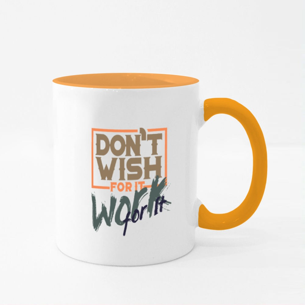 Don't Wish for It Work for It Colour Mugs