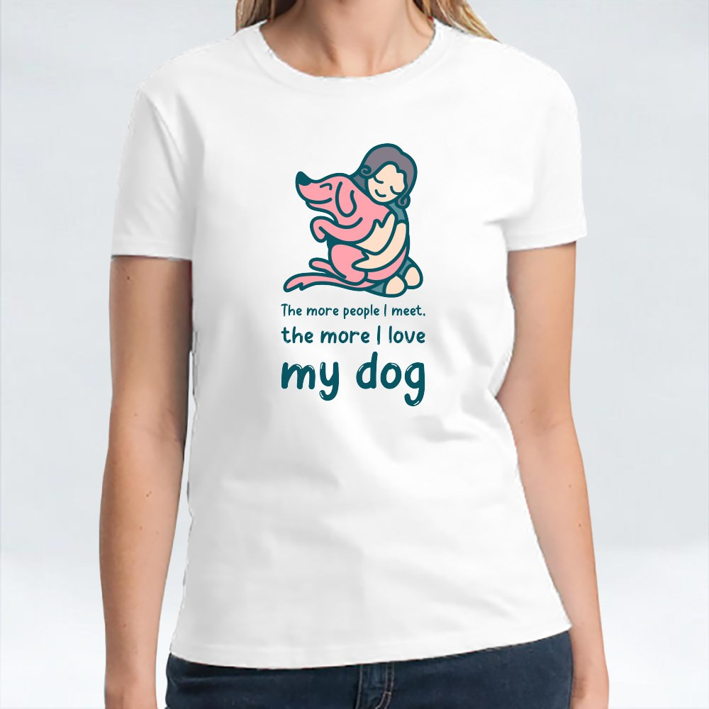 The More People I Meet, the More I Love My Dog T-Shirts