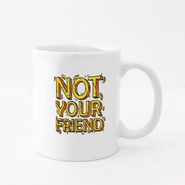 Not Your Friend Quotes Hand Drawn Cracked Colour Mugs