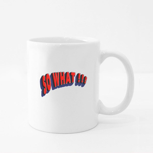So What !!!, Unique and Trendy. Colour Mugs