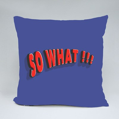 So What !!!, Unique and Trendy. Throw Pillows