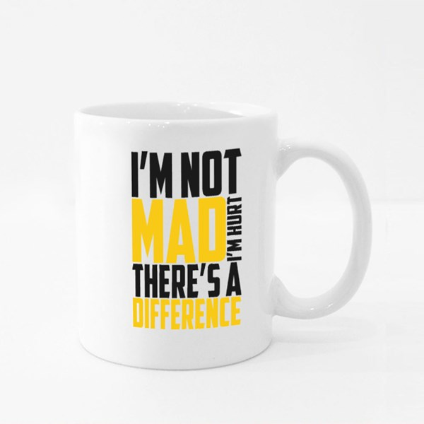 I'm Not Mad I'm Hurt There's a Difference Typography Colour Mugs