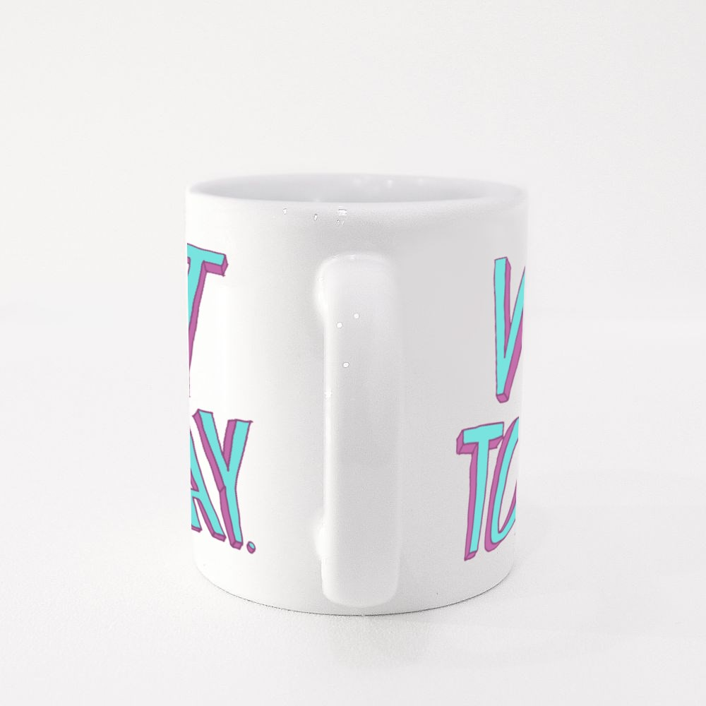 Not Today , Printed Tee ,Typography Lettering Colour Mugs