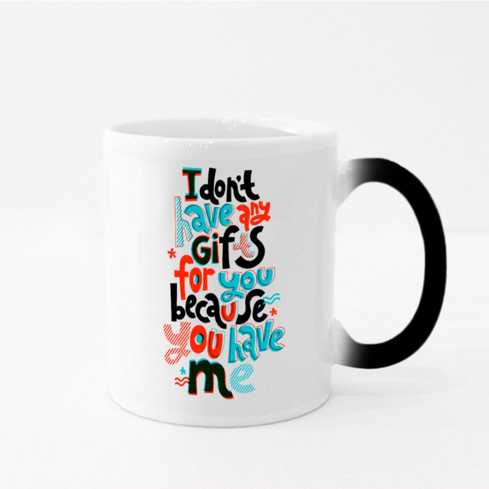 I Do Not Have Any Gifts for You Because You Have Me Magic Mugs