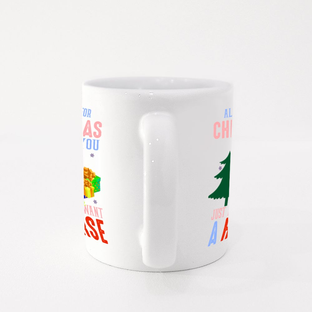 All I Want for Christmas Is You Just Kidding I Want a Horse Colour Mugs