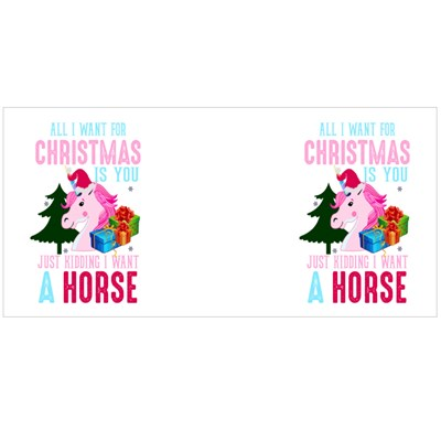 All I Want for Christmas Is You Just Kidding I Want a Horse Magic Mugs