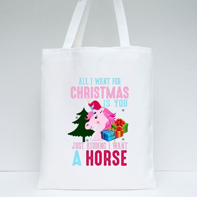 All I Want for Christmas Is You Just Kidding I Want a Horse Tote Bags