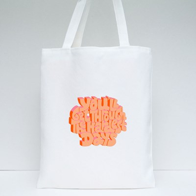 Get Through the Hardest Days. Tote Bags