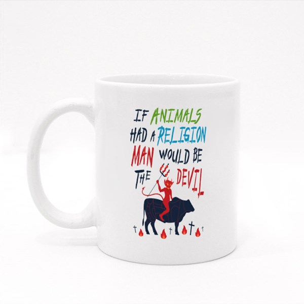 If Animals Had a Religion Man Would Be the Devil Colour Mugs