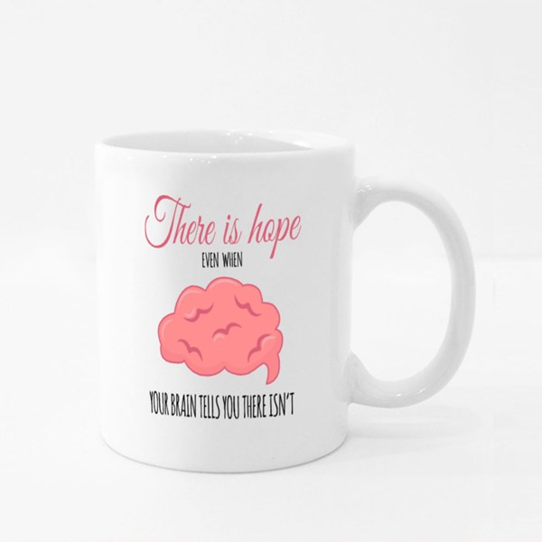 There Is Hope Even When Your Brain Tells You There Isn't Colour Mugs
