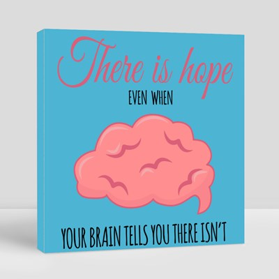 There Is Hope Even When Your Brain Tells You There Isn't Canvas (Square)