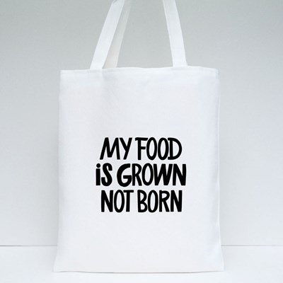 My Food Is Grown Not Born Tote Bags