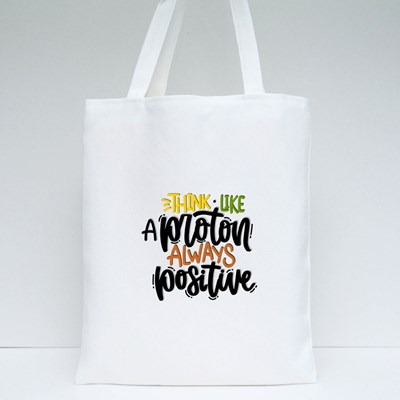 Think Like a Proton Always Positive Tote Bags