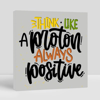 Think Like a Proton Always Positive Canvas (Square)